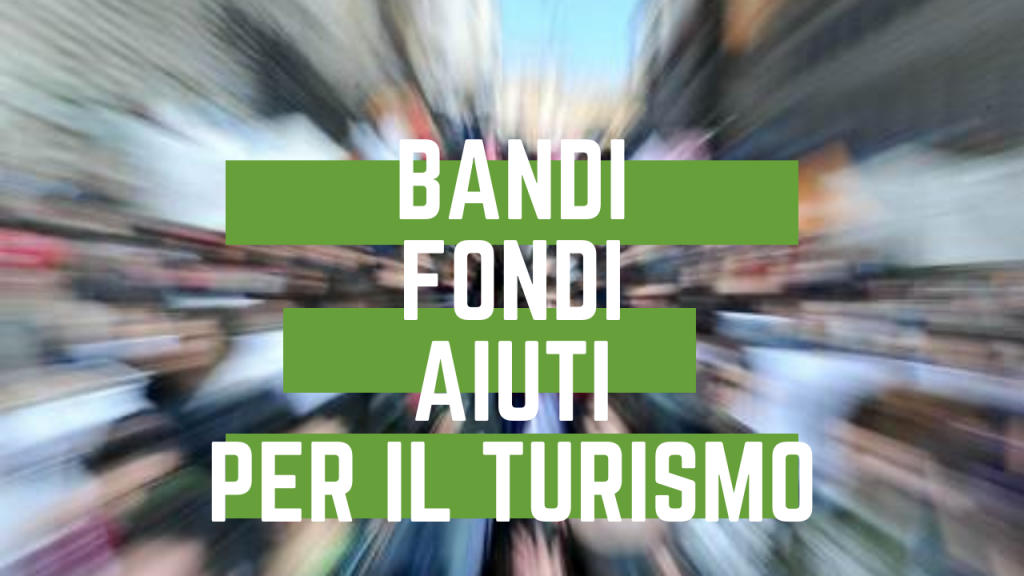 bandi, fondi, aiuti per il turismo